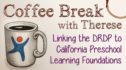Coffee Break with Therese: Linking the DRDP to the California Preschool Learning Foundations